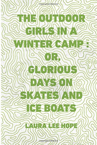 The Outdoor Girls in a Winter Camp : Or, Glorious Days on Skates and Ice Boats pdf