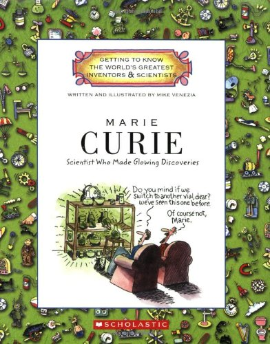 Marie Curie: Scientist Who Made Glowing Discoveries (Getting to Know the World's Greatest Inventors & Scientists) por Mike Venezia