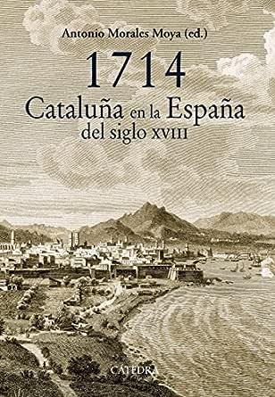 1714. Cataluña en la España del siglo XVIII (Historia. Serie mayor ...
