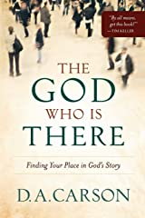 The God Who Is There: Finding Your Place in God's Story Paperback