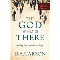 The God Who Is There: Finding Your Place in God's Story