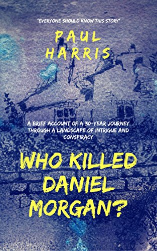 Who Killed Daniel Morgan?: A Brief Account of a 30-year Journey Through a Landscape of Intrigue and Conspiracy