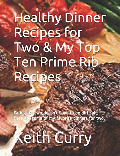 Rib Recipes Prime (Healthy Dinner Recipes for Two & My Top Ten Prime Rib Recipes: Eating for two doesn't have to be difficult.  Here are some of my favorite dinners for two.)