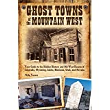 Ghost Towns of the Mountain West: Your Guide to the Hidden History and Old West Haunts of Colorado, Wyoming, Idaho, Mont