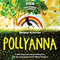 Pollyanna (BBC Children's Classics) (Dramatized) Radio/TV Program by Eleanor H. Porter Narrated by Gayle Hunnicutt