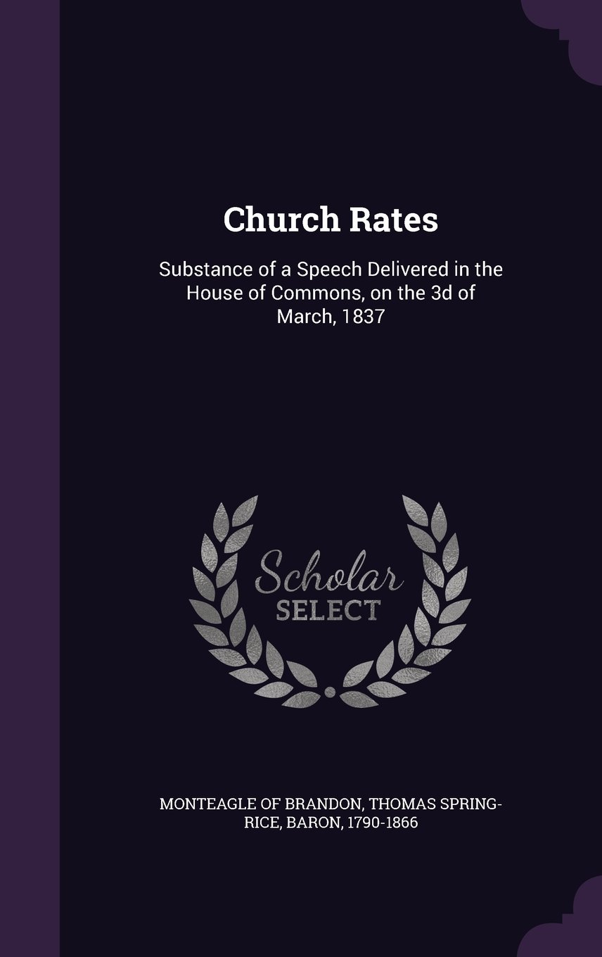 Download Church Rates: Substance of a Speech Delivered in the House of Commons, on the 3D of March, 1837 pdf epub