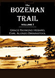 The Bozeman Trail: Historical Accounts of the Blazing of the Overland Routes Into the Northwest, and the Fights with Red…