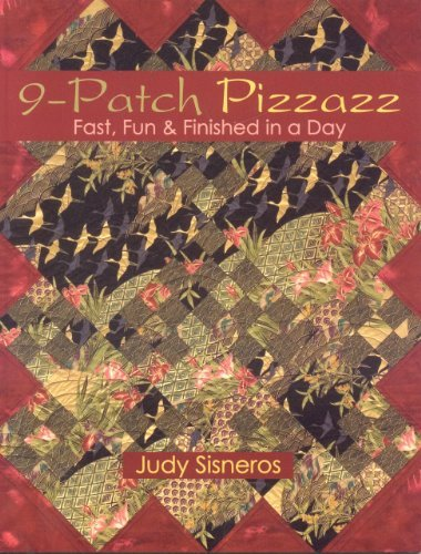 9 Patch Pizzazz Fast, Fun & Finished in a Day by Sisneros, Judy [C & T Pub,2006] (Paperback)