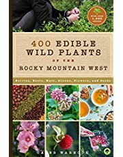 437 Edible Wild Plants of the Rocky Mountain West: Berries, Roots, Nuts, Greens, Flowers, and Seeds