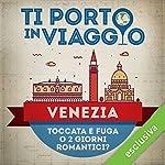Ti porto in viaggio: Venezia. Toccata e fuga o due giorni romantici?   Marinella Scarico di TBnet