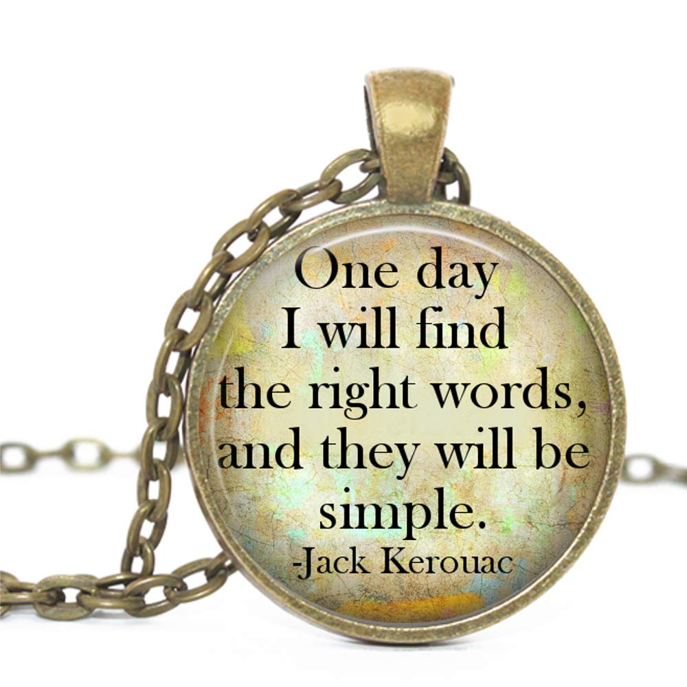 One Day I Will find The Right Words Jack Kerouac Quote Glass Pendant Bronze Handmade Art Necklace Gift Present and They Will be Simple