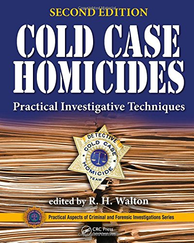 Cold Case Homicides: Practical Investigative Techniques, Second Edition (Practical Aspects Of Criminal And Forensic Investigations)