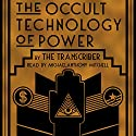 The Occult Technology of Power: The Initiation of the Son of a Finance Capitalist into the Arcane Secrets of Economic and Political Power Audiobook by The Transcriber Narrated by Michaelanthony Mitchell