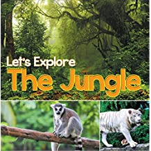 Let's Explore the Jungle: Wildlife Books for Kids (Animal Encyclopedia For Children)