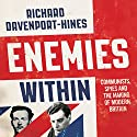 Enemies Within: Communists, Spies and the Making of Modern Britain Audiobook by Richard Davenport-Hines Narrated by Richard Trinder