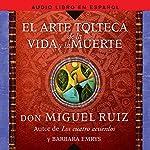 El Arte Tolteca de la Vida y la Muerte [The Toltec Art of Life and Death] | Miguel Ruiz
