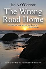 THE WRONG ROAD HOME: A Story of Treachery and Deceit Inspired by True Events Paperback