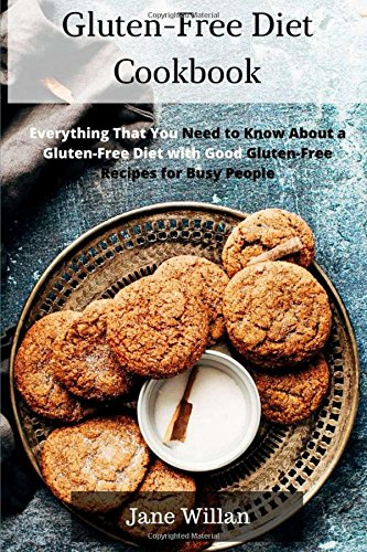 Gluten-Free Diet Cookbook: Everything That You Need to Know About a Gluten-Free Diet with Good Gluten-Free Recipes for Busy People by Jane Willan