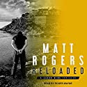 Reloaded: A Jason King Thriller, Book 3 Audiobook by Matt Rogers Narrated by Roger Wayne