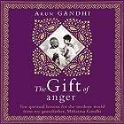 The Gift of Anger Hörbuch von Arun Gandhi Gesprochen von: Arun Gandhi