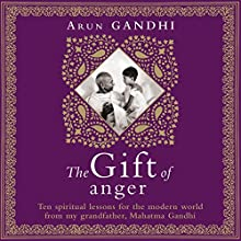 The Gift of Anger Audiobook by Arun Gandhi Narrated by Arun Gandhi