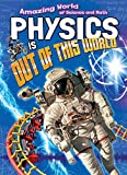 Physics Is Out of This World (Amazing World of Science and Math)