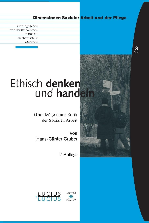 Ethisch Denken Und Handeln  Grundzüge Einer Ethik Der Sozialen Arbeit  Bildung – Soziale Arbeit – Gesundheit Band 8