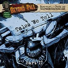 Tales We Tell 2: Tales from Beyond the Pale: Season 4 Radio/TV Program by Larry Fessenden, Glenn McQuaid, Clay McLeod Chapman Narrated by Larry Fessenden, Martha Harmon Pardee, Jocelyn DeBoer, Martin Starr, AJ Bowen