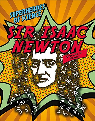 Sir Isaac Newton: Overlord of Gravity (Superheroes of Science) ebook