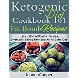 Ketogen Diet Cookbook 101 Fat Bombs Recipes: Easy Keto Fat Bombs Recipes, Sweet and Savory Keto Snacks for Every Day