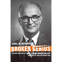 Broken Genius: The Rise and Fall of William Shockley, Creator of the Electronic Age (Macmillan Science) (English Edition)