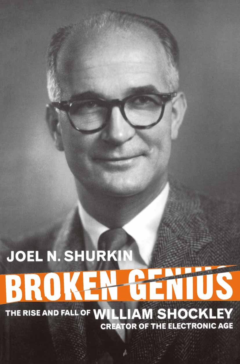 Broken Genius  The Rise And Fall Of William Shockley Creator Of The Electronic Age  Macmillan Science   English Edition