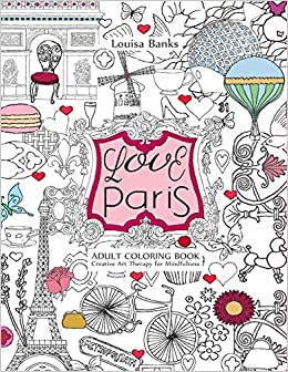 amazoncom love paris adult coloring book creative art therapy for mindfulness 9780957487833 louisa banks books - Paris Coloring Book
