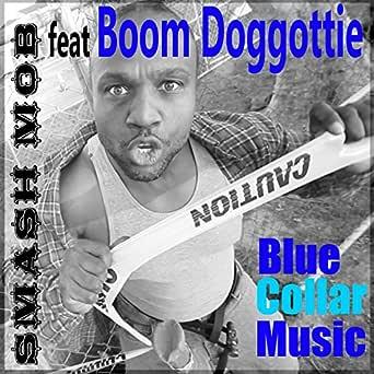 Blue Collar Music (feat. Boom Doggottie) [Explicit] de Smash Mob ...