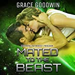 Mated to the Beast: Interstellar Brides, Book 5 | Grace Goodwin
