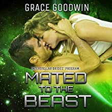 Mated to the Beast: Interstellar Brides, Book 5 Audiobook by Grace Goodwin Narrated by Audrey Conway, BJ Pottsworth