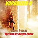 Vaporized ll Audiobook by Simon Rosser Narrated by Margie Valine