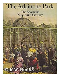 Ark in the Park: Zoo in the Nineteenth Century