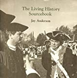 The Living History Sourcebook, Anderson, Jay, 0910050759