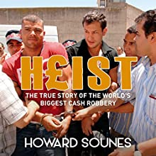 Heist: The True Story of the World's Biggest Cash Robbery Audiobook by Howard Sounes Narrated by Howard Sounes