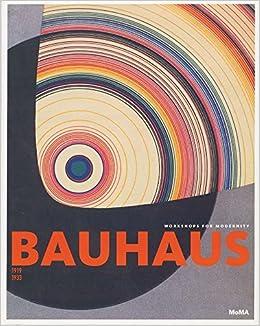 Bauhaus 1919 1933 Workshops For Modernity Barry Bergdoll Leah
