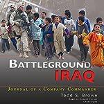 Battleground Iraq: Journal of a Company Commander   Todd S. Brown