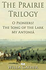 The Prairie Trilogy: O Pioneers!; The Song of the Lark; My Antoniá Kindle Edition