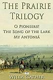 The Prairie Trilogy: O Pioneers!; The Song of the Lark; My Antoniá
