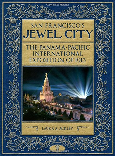 San Francisco's Jewel City: The Panama-Pacific International Exposition Of 1915