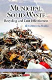 Municipal Solid Waste: Recycling and Cost Effectiveness (Waste and Waste Management)