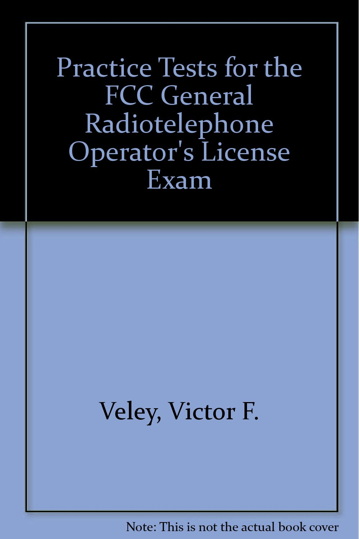 Practice Tests for the Fcc General Radiotelephone Operator's License Exam:  Victor F. C. Veley: 9780830625789: Amazon.com: Books