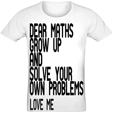 9b1f630aa Dear Maths Grow up and Solve Your Own Problems Love Me T-Shirt for Men &  Women - 100% Soft Polyester - All-Over Sublimation Printing - Custom  Printed Unisex ...