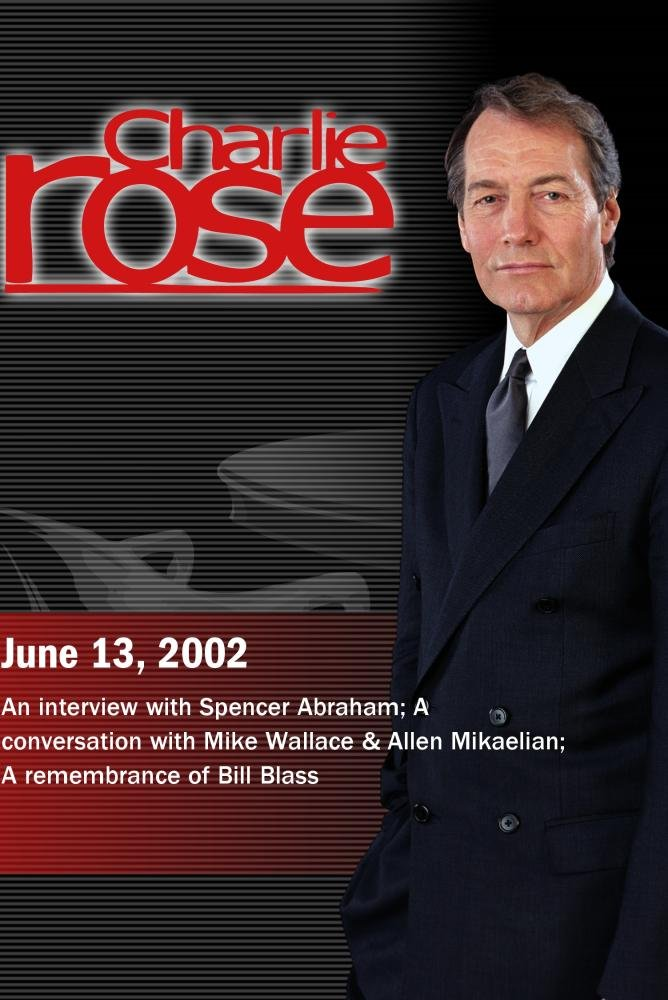 Charlie Rose with Spencer Abraham; Mike Wallace & Allen Mikaelian; Bill Blass (June 13, 2002)