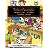 Montessori Workbook 2c: Vocabulary, Writing and sentences for Dictation for right handed